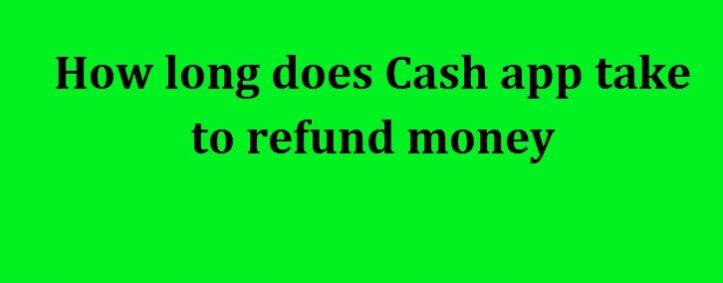 Cash App take to refund money