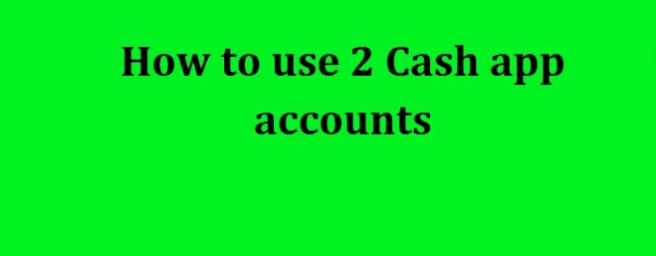 Two Cash App Accounts